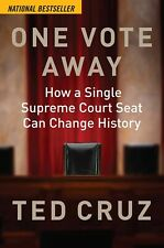 One Vote Away: How a Single Supreme Court Seat Can Change History Ted Cruz