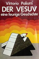 (Vesuvio) DER VESUV  EINE FEURIGE GESCHICHTE  Di V. Paliotti  Napoli 1981