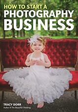 How to Start a Photography Business by Tracy Dorr (2017, Paperback)
