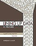 Lining up Data in ArcGIS : A Guide to Map Projections by Margaret M. Maher...