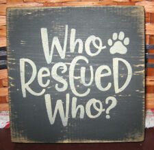 PRIMITIVE  COUNTRY  WHO RESCUED WHO? mini  sq DOG ~ PET SIGN