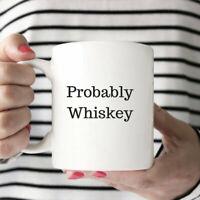 Probably Whiskey Whiskey Gift Funny Coffee Mug Gift For Husband Guy Gift Whiskey
