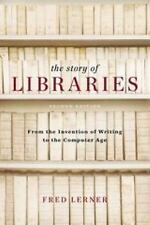 The Story of Libraries, Second Edition: From the Invention of Writing to the Com