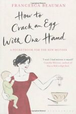 How to Crack an Egg with One Hand: A Pocketbook for the New  by  Francesca - HB