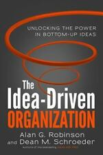 The Idea-Driven Organization : Unlocking the Power in Bottom-Up Ideas book