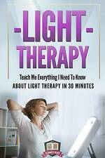 Light Therapy: Teach Me Everything I Need To Know About Light Therapy In 30 Minu
