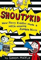 How Harry Riddles Made a Mega-Amazing Zombie Movie (Shoutykid, Book 1), Mayle, S
