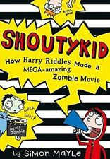 Shoutykid (1) - How Harry Riddles Made a Mega-Amazing Zombie Movie, Mayle, Simon