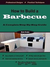 How to Build a Barbecue : A Complete Step by Bob Drake (2006, Paperback)