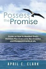Possess the Promise : Guide on How to Manifest God's Promises Plus Overcome...