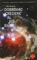 Dobbiamo credere al big bang? - Robert Sadourny - libro nuovo in offerta !!