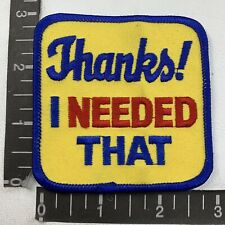Old School THANKS I NEEDED THAT Encouragement Patch 1980s / 1990s Era 72Y7