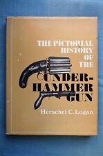 The Pictorial History of the Under-Hammer Gun, Herschel C. Logan