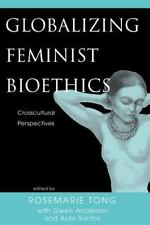 Globalizing Feminist Bioethics : Crosscultural Perspectives by Gwen Anderson,...