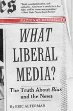 What Liberal Media?: The Truth about Bias and the News Alterman, Eric Paperback