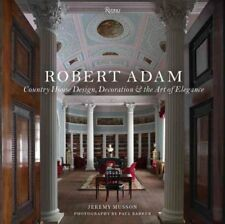 Robert Adam : Country House Design, Decoration, and the Art of Elegance by...