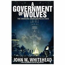 A Government of Wolves : The Emerging American Police State by John W. Whitehead