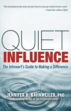 Quiet Influence: The Introvert's Guide to Making a Difference: By Kahnweiler,...