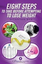 Eight Steps to Take Before Attempting to Lose Weight by Ditanyan Sye (2013,...