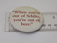 VINTAGE SCHLITZ BREWING BREWERY BEER ADVERTISING PIN PINBACK BUTTON OUT OF BEER