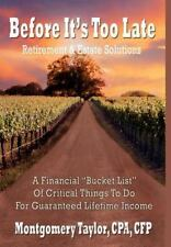 Before It's Too Late : Retirement and Estate Solutions by Montgomery Taylor...