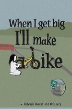 When I Get Big I'll Make a Bike by Rebekah McCleary (2015, Paperback)