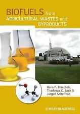 Biofuels from Agricultural Wastes and Byproducts by Thaddeus C. Ezeji, Jürgen...