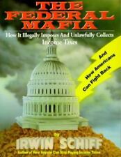 The Federal Mafia : How It Illegally Imposes and Unlawfully Collects Income Taxes by Irwin A. Schiff (1995, Hardcover, Revised edition)