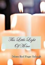 This Little Light Of Mine: By Delores Byrd Finger Yarbough