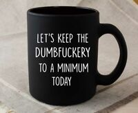 Coffee Mug Let's Keep The Dumbfuckery To A Minimum Today Funny