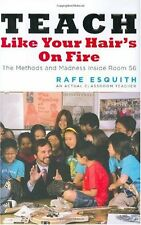 Teach Like Your Hairs on Fire: The Methods and Madness Inside Room 56 by Rafe E