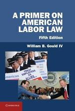 A Primer on American Labor Law by William B. Gould IV (2013, Hardcover)