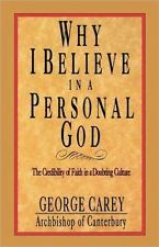 Why I Believe in a Personal God : The Credibility of Faith in a Doubting...