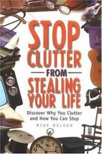Stop Clutter from Stealing Your Life: Discover Why You Clutter and How You Can