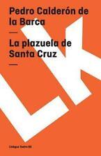 La Plazuela de Santa Cruz by Pedro Calderón de la Barca (2014, Paperback)