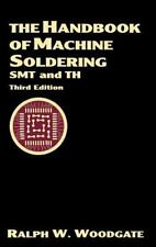 The Handbook of Machine Soldering : SMT and TH by Ralph W. Woodgate (1996,...