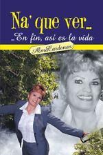 Na' Que Ver... en Fin, As Es la Vida by Alma C�rdenas (2013, Hardcover)