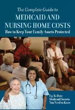The Complete Guide to Medicaid and Nursing Home Costs: How to Keep Your Family A