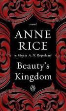 Beauty's Kingdom: A Novel in the Sleeping Beauty Series by A N Roquelaure, Professor Anne Rice (Paperback / softback, 2016)