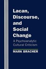 Lacan, Discourse, and Social Change: A Psychoanalytic Cultural Criticism: By ...