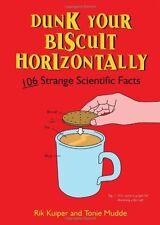 Dunk Your Biscuit Horizontally: 106 Strange Scientific Facts,Rik Kuiper, Tonie