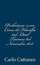 Prolusione a un Corso Di Filosofia Nel Liceo Ticinese Del Novembre 1852 by...