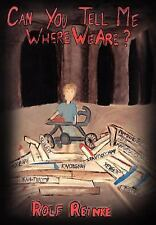 Can You Tell Me Where We Are? by Rolf Reinke (2003, Hardcover)