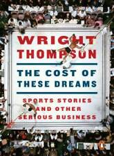 The Cost of These Dreams: Sports Stories and Other Serious Business - VERY GOOD