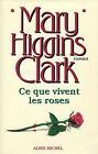 Mary Higgins Clark = CE QUE VIVENT LES ROSES