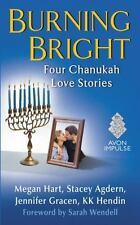 Burning Bright : Four Chanukah Love Stories: By Hart, Megan Hendin, K. K. Agd...