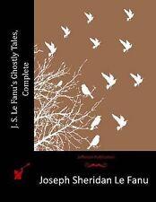 J. S. Le Fanu's Ghostly Tales, Complete by Joseph Sheridan Le Fanu