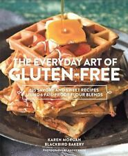The Everyday Art of Gluten-Free: 125 Savory and Sweet Recipes Using 6 Fail-Proof