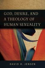 God, Desire, And A Theology Of Human Sexuality: By David H. Jensen