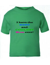 I Have The Best And Coolest Mom Ever! Baby Kid T-shirt Tee - 6mo Thru 7t